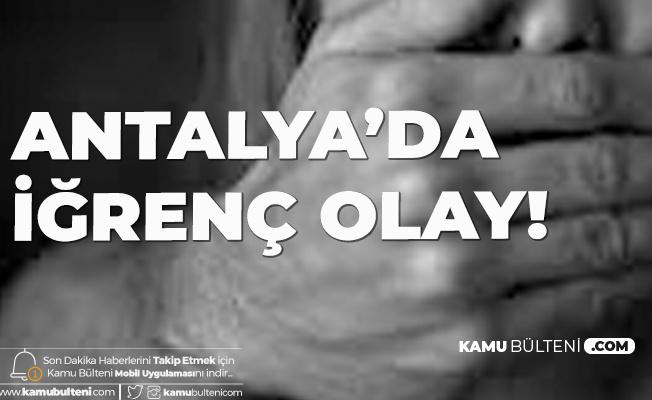 Antalya'da İğrenç Olay! Özel Ders Verdiği Öğrenciye İstismarda Bulunan Şahıs Tutuklandı
