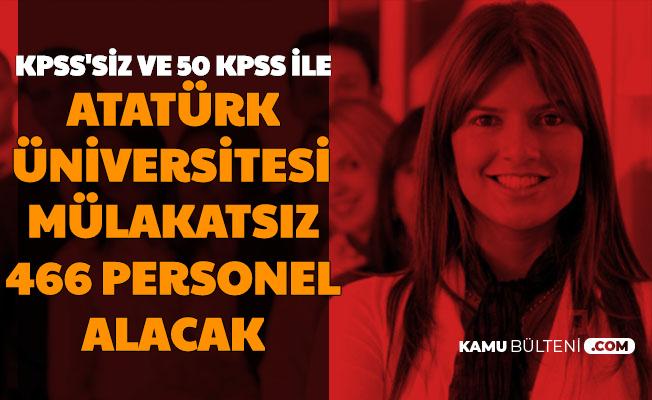Atatürk Üniversitesi Mülakatsız 466 Sözleşmeli Personel Alımı Yapıyor-KPSS'siz ve 50 KPSS ile