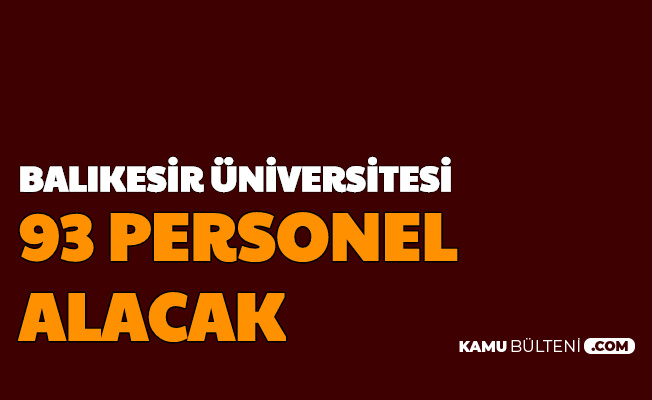 Balıkesir Üniversitesi 93 Personel Alımı Yapacak-Başvuru Başladı