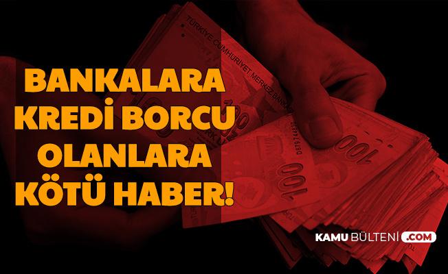 Bankalara Kredi Borcu Olanlara Kötü Haber (Ziraat-Vakıf-Halk-Garanti-Akbank-Qnb-Ing-İş Bankası-Denizbank-Yapı Kredi-TEB-HSBC)