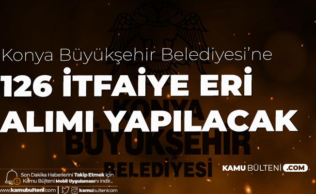 Bugün Açıklandı! Konya Büyükşehir Belediyesi'ne 126 İtfaiye Eri Alımı Yapılacak