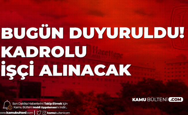 Bugün Yayımlandı! Hacettepe Üniversitesi'ne İŞKUR üzerinden Sürekli İşçi Alımı Yapılacak