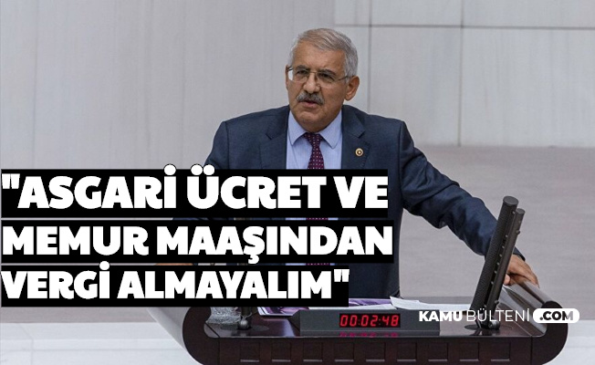 """Fahrettin Yokuş: """"Asgari Ücretten Memurlardan Vergi Almayalım"""""""