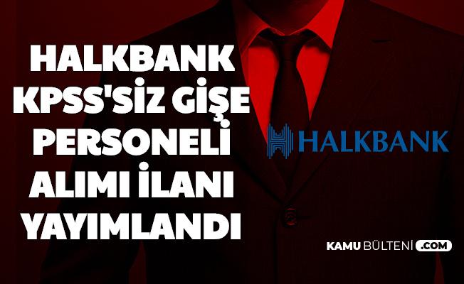 Halkbank KPSS'siz Banko Hizmetleri Asistanı Alımı Başvurusu Başladı
