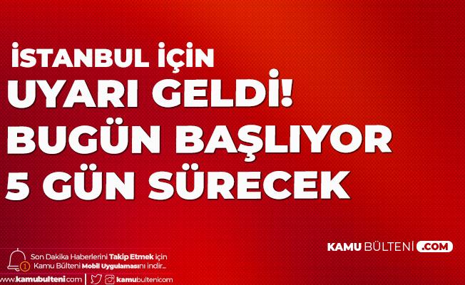 İstanbullulara Son Dakika Uyarısı Geldi! Bugün Başlıyor, 5 Gün Devam Edecek