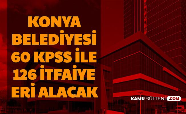 Konya Büyükşehir Belediyesi 60 KPSS ile 126 İtfaiye Eri Alımı Yapacak