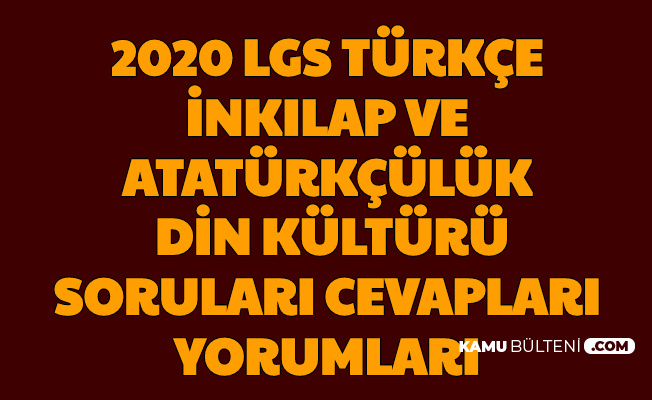 LGS Türkçe, İnkılap Tarihi Atatürkçülük, Din Kültürü ve Yabancı Dil Soruları Cevapları Öğrenci Yorumları