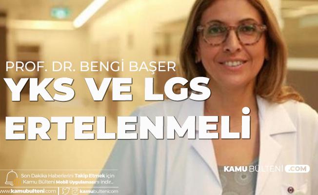 Prof. Dr. Bengi Başer: YKS ve LGS En Az 1 Ay Ertelenmeli