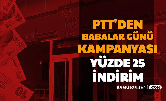 PTT'den Babalar Gününe Özel Kampanya: Yüzde 25 İndirim Başladı