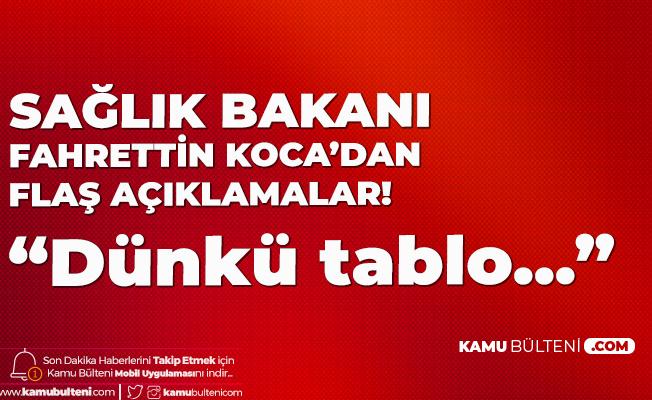 Sağlık Bakanı Fahrettin Koca'dan Art Arda Açıklamalar: Dünkü Tablomuz...