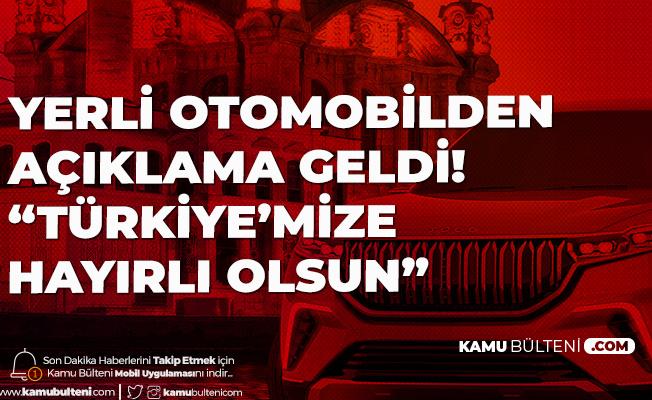 Yerli Otomobil Hakkında Yeni Açıklama: Türkiye'mize Hayırlı Olsun