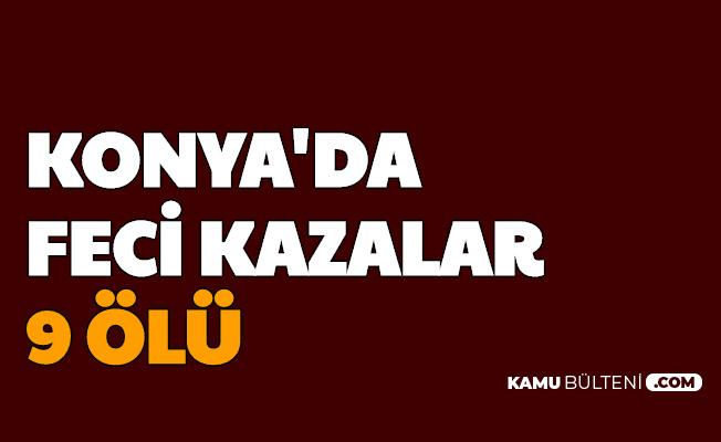 Yunak ve Akşehir'de Feci Trafik Kazası: 9 Ölü