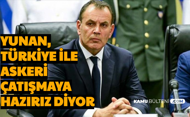 """Yunanistan Savunma Bakanı: """"Türkiye ile Çatışmaya Hazırız"""" Diyor"""