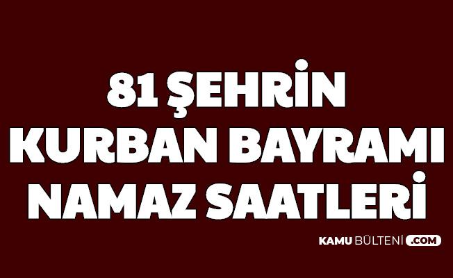 81 Şehrin Bayram Namazı Vakitleri Açıklandı (İstanbul, Ankara, Konya, Gaziantep, Mersin, Adana ve Tüm Şehirlerin Kurban Bayramı Namazı Saati)