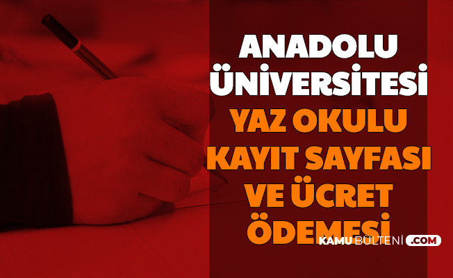 Anadolu Üniversitesi AÖF Yaz Okulu Kayıt Sayfası ve Ücret Ödeme
