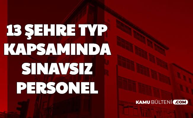 Başvuru Başladı: 13 Şehre TYP Kapsamında Sınavsız Personel Alımı