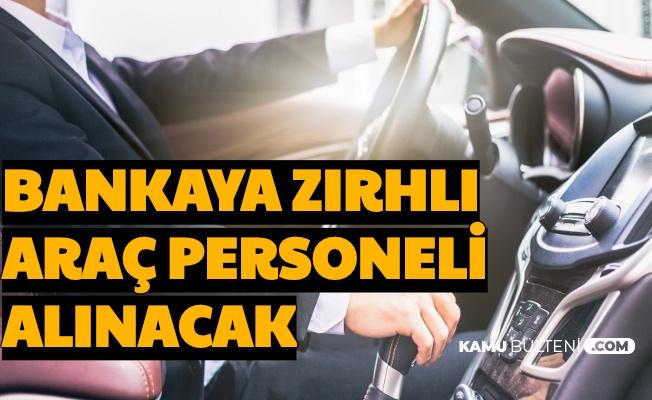 Başvuru Başladı: Bankaya Zırhlı Araç Personeli Alımı Yapılacak En Az Lise