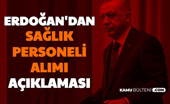 Cumhurbaşkanı Erdoğan'dan Sağlık Personeli Alımı Açıklaması