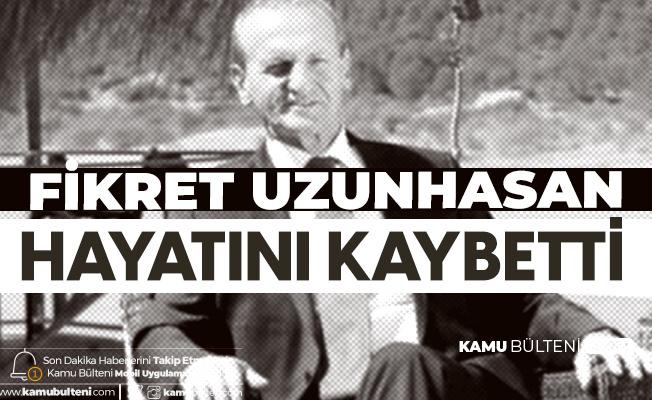 Eski Muğla Milletvekili Fikret Uzunhasan Hayatını Kaybetti