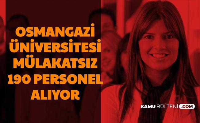 Eskişehir Osmangazi Üniversitesi Mülakatsız 190 Personel Alımı Yapıyor