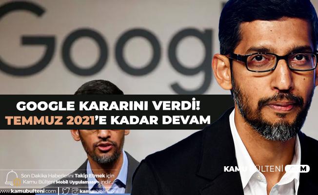 Google'dan Yeni Karar: 2021 Temmuz'a Kadar Devam...