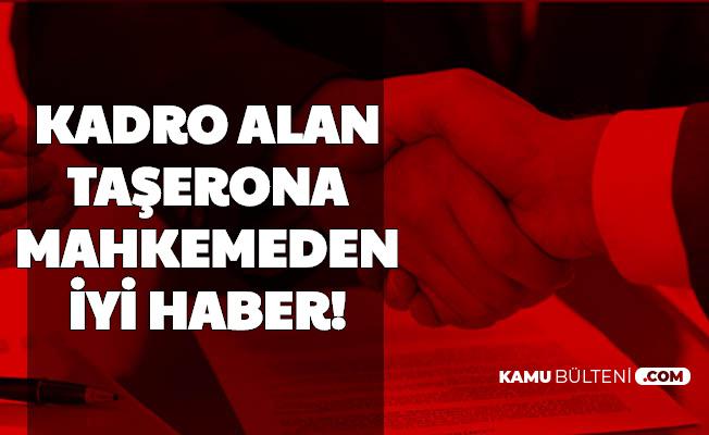 Kadro Alan Taşerona Mahkemeden İyi Haber 2020