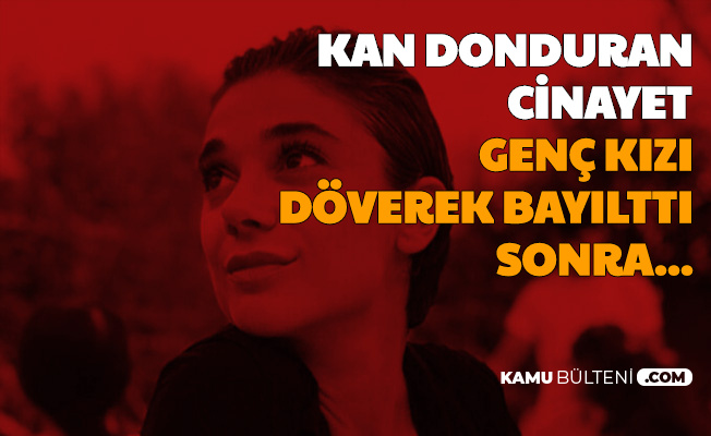 Kan Donduran Olay: Pınar Gültekin'in Nasıl Öldürüldüğü Ortaya Çıktı