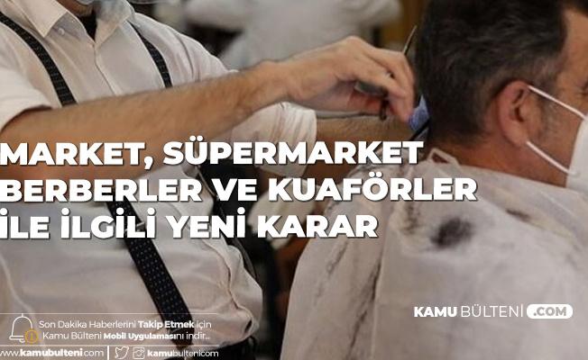 Market, Süpermarket, Berber, Kuaför ve Güzellik Salonlarına İlişkin Yeni Karar! Tedbirler Güncellendi