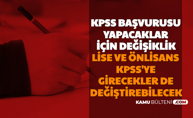 Ortaöğretim ve Ön Lisans KPSS'ye Girecekler de Değiştirebilecek: KPSS Başvurusunda Değişiklik