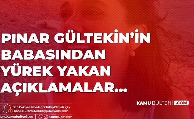 Pınar Gültekin'in Babası Sıddık Gültekin'den Yürek Yakan Açıklamalar