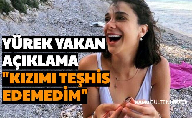 """Pınar Gültekin'in Babasından Yürek Yakan Açıklama: """"Kızımı Teşhis Edemedim"""""""