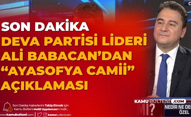 Son Dakika! DEVA Partisi Genel Başkanı Ali Babacan Habertürk Canlı Yayınında Konuştu: Ayasofya Camii için Bana Davet Gelmedi