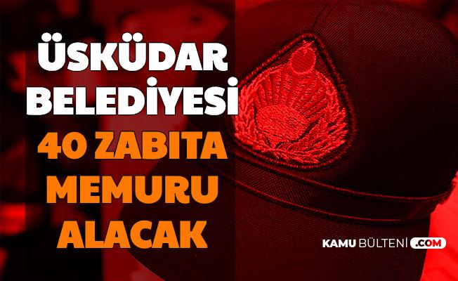 Üsküdar Belediyesi 40 Zabıta Memuru Alımı Yapacak