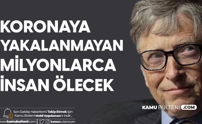 Bill Gates'ten Koronavirüs Açıklaması: Yakalanmayan Milyonlarca İnsan da Ölecek...