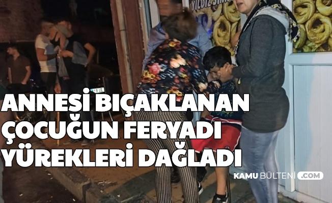 Dini Nikahlı Eşi Saldırdı: Annesi Bıçaklanan Çocuğun Feryadı Yürekleri Dağladı