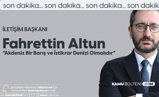 İletişim Başkanı Fahrettin Altun: Akdeniz Bir Barış ve İstikrar Denizi Olmalıdır