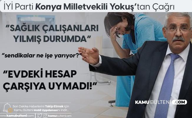 İYİ Parti Konya Milletvekili Fahrettin Yokuş, Sağlık Çalışanlarının Sorunlarına Dikkat Çekti: Evdeki Hesap Çarşıya Uymadı