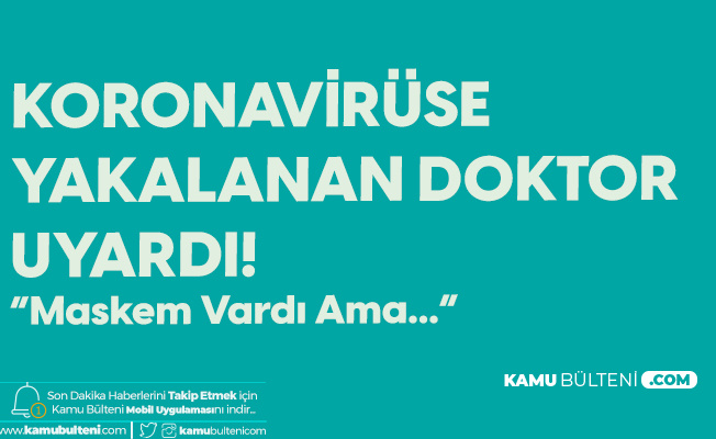Koronavirüse Yakalanan Doktor'dan Uyarı: Maskem Vardı Ama...