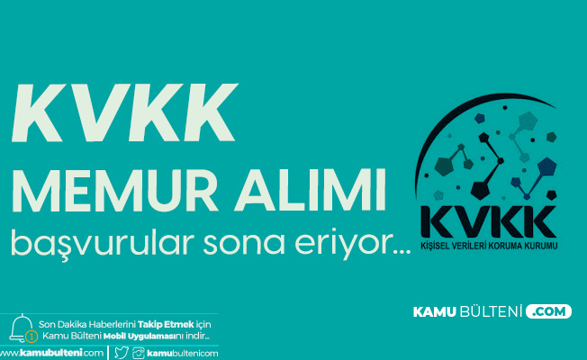KVKK Memur Alımı Başvuru İşlemleri 14 Ağustos'ta Sona Erecek