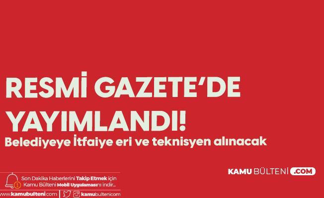 Resmi Gazete'de Yayımlandı! Kırıkkale Bahşılı Belediyesi'ne İtfaiye Eri ve Teknisyen Alımı Yapılacak