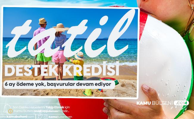 Tatil Destek Paketi Başvuruları Sürüyor! 10 Bin Liraya Kadar 6 Ay Ödemesiz 36 Ay Vade ile Kredi İmkanı