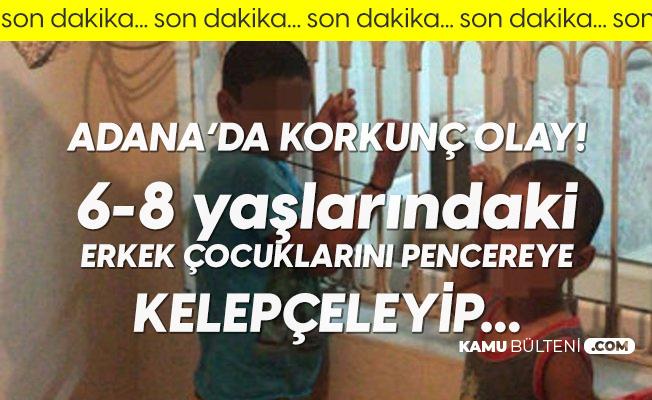 Adana'da Kan Donduran Olay! Borçlusunun Çocuklarını Kaçırıp Pencere Demirine Bağladı, Çocukların Saçlarını Jiletle Kazıdı