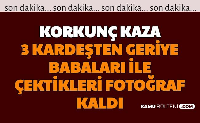 Ankara'da Feci Trafik Kazası: 3 Kardeşten Geriye , Babaları ile Çektikleri Fotoğraf Kaldı