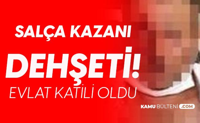 Bursa'da Kan Donduran Olay! Salça Kazanı Yüzünden Evlat Katili Oldu!