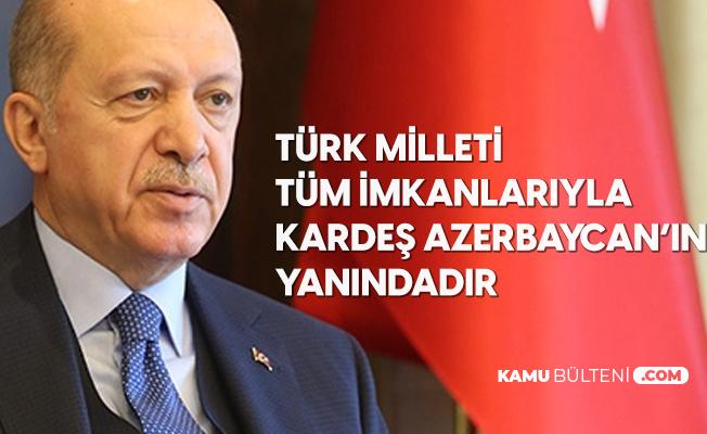 Cumhurbaşkanı Erdoğan: Türk Milleti Tüm İmkanlarıyla Azerbaycanlı Kardeşlerimizin Yanındadır