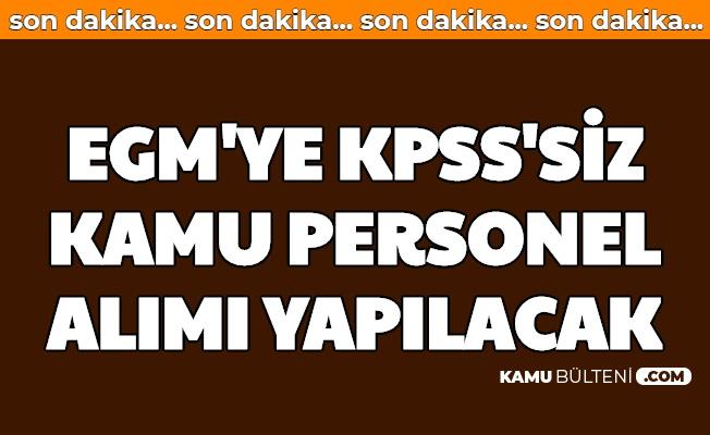 EGM'ye KPSS'siz Kamu Personel Alımı Yapılacak