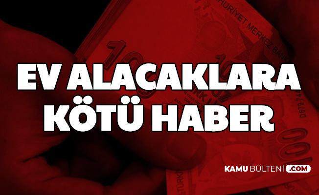 Ev Alacaklara ve Kredi Yapılandırması Bekleyenlere Kötü Haber (Halkbank, Vakıfbank, Ziraat Bankası)