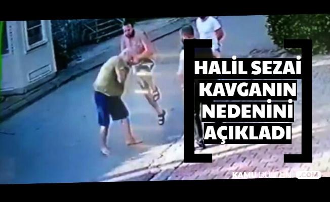 Halil Sezai'den İlk Açıklama Geldi: İşte Kavganın Nedeni