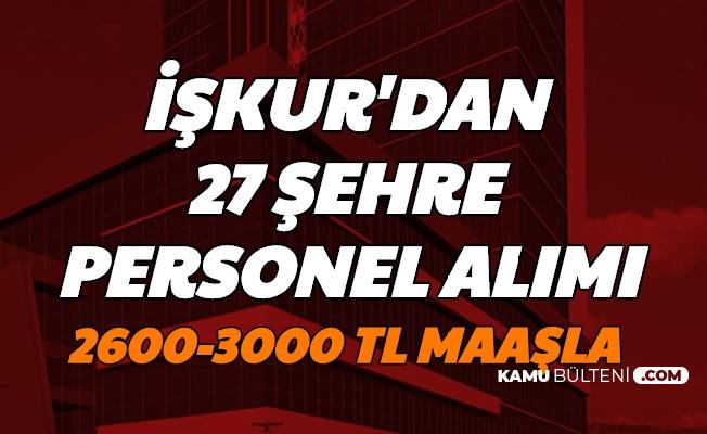 İŞKUR'dan 27 Şehre Personel Alımı-2600 3000 TL Maaşla