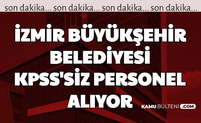 İzmir Büyükşehir Belediyesi KPSS Şartsız Personel Alımı Yapıyor